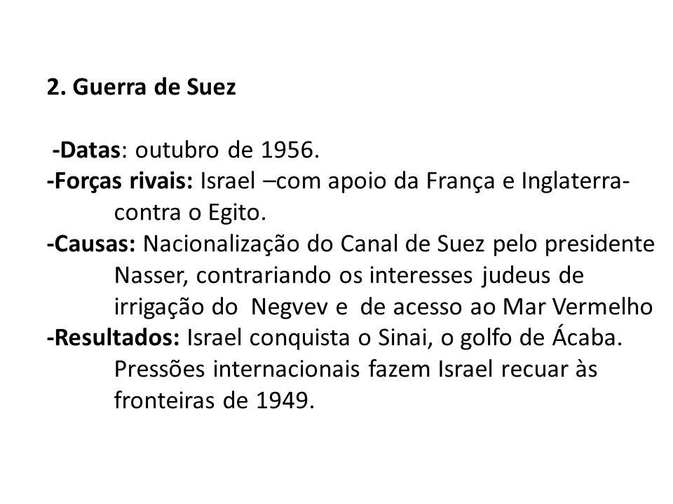 2. Guerra de Suez -Datas: outubro de 1956.