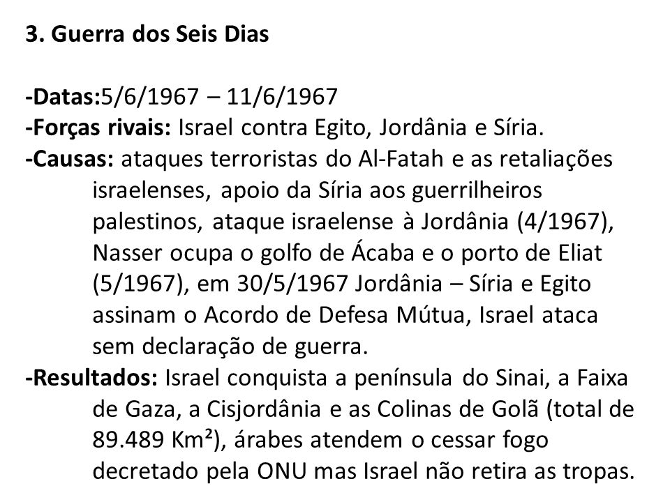 3. Guerra dos Seis Dias -Datas:5/6/1967 – 11/6/1967. -Forças rivais: Israel contra Egito, Jordânia e Síria.