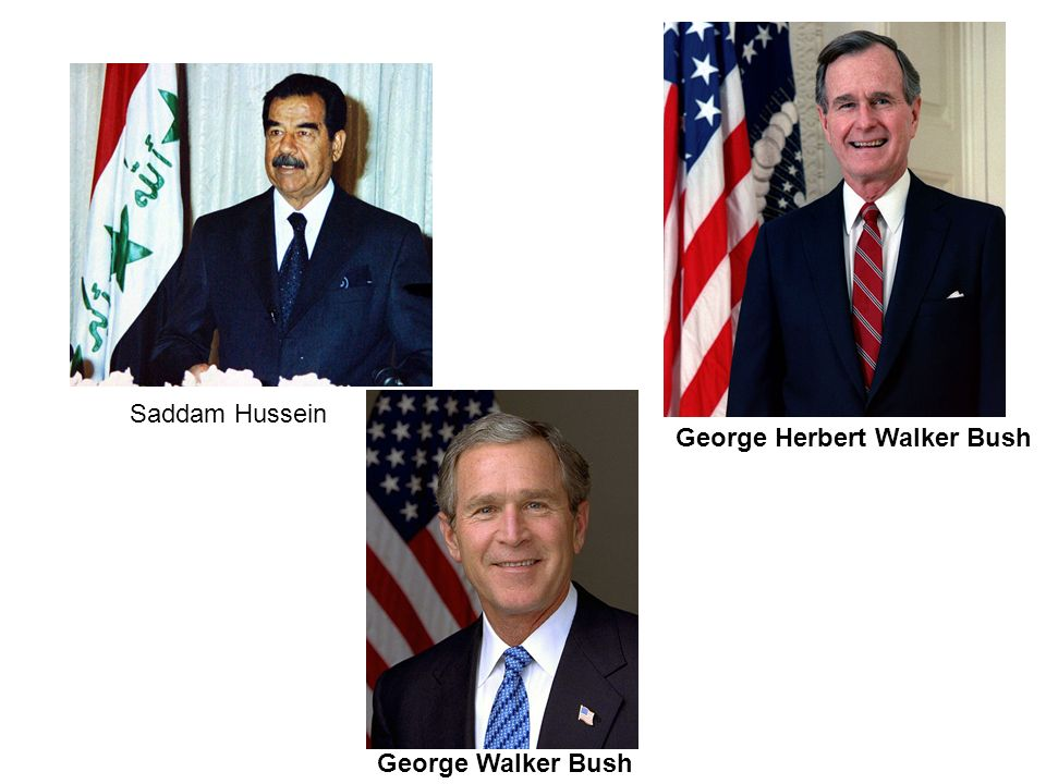 Saddam Hussein George Herbert Walker Bush George Walker Bush