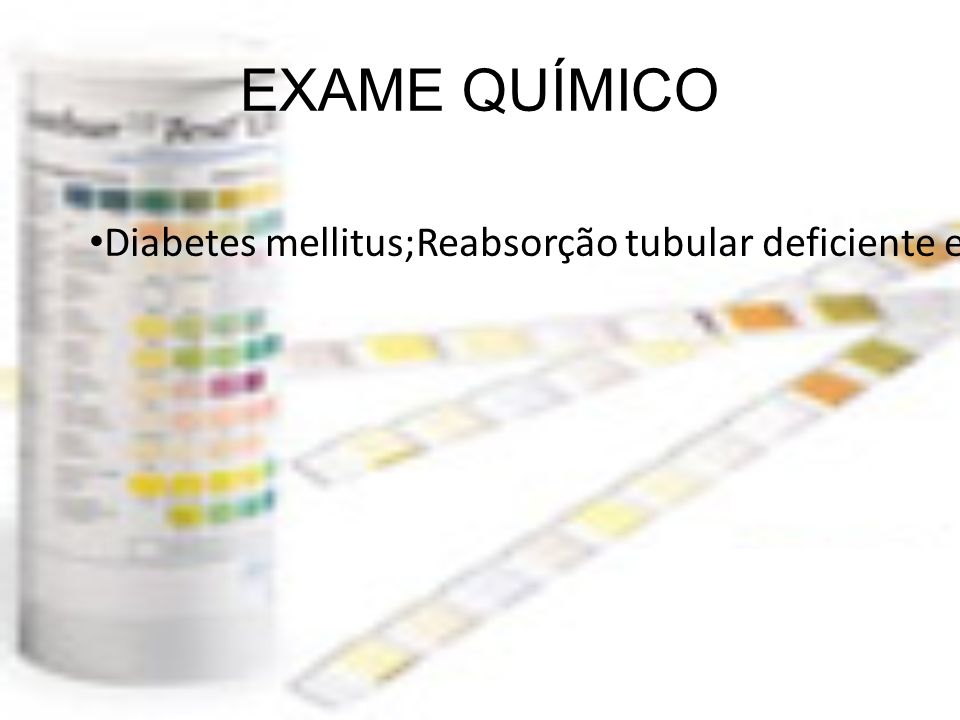 EXAME QUÍMICO Diabetes mellitus;Reabsorção tubular deficiente e Síndrome de Fanconi;Nefropatia tubular avançadaLesões SNC;Distúrbios da tireóide.