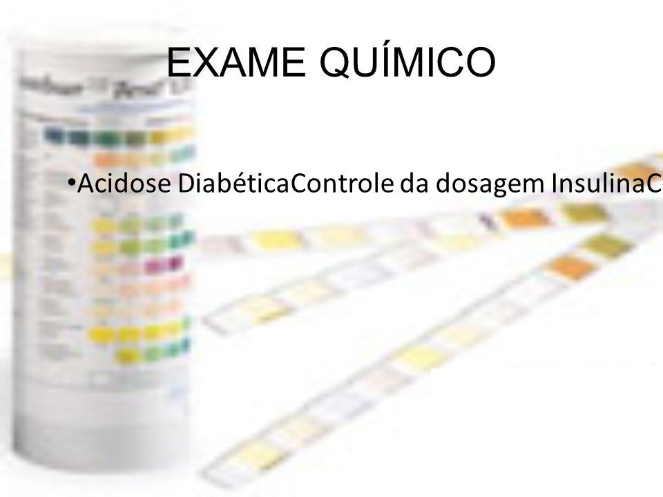EXAME QUÍMICO Acidose DiabéticaControle da dosagem InsulinaCarência alimentarPerda de carboidratos.