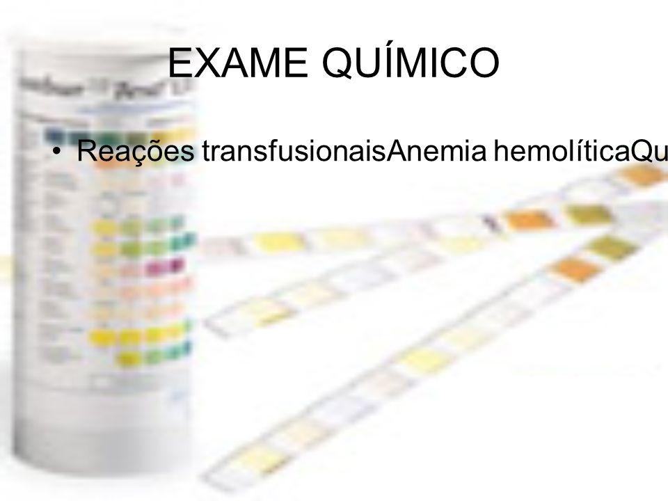 EXAME QUÍMICO Reações transfusionaisAnemia hemolíticaQueimaduras gravesInfecçõesExercício físico intenso.