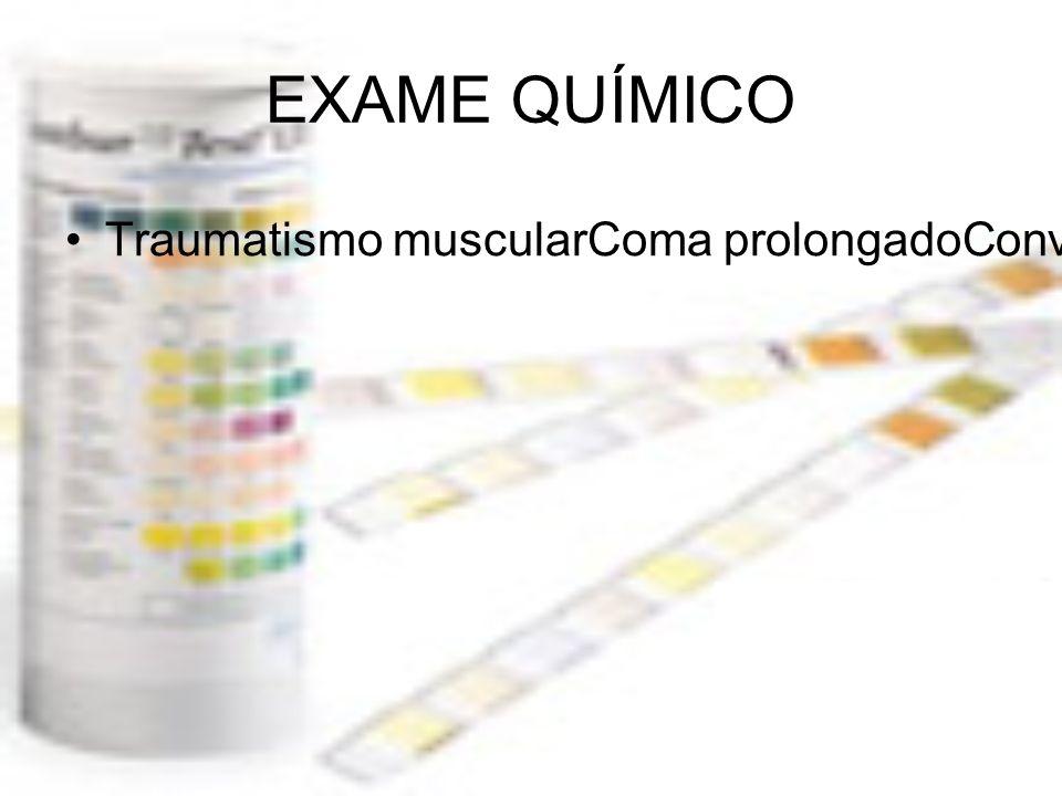 EXAME QUÍMICO Traumatismo muscularComa prolongadoConvulsõesDoenças musculares atróficasEsforço físico intenso.