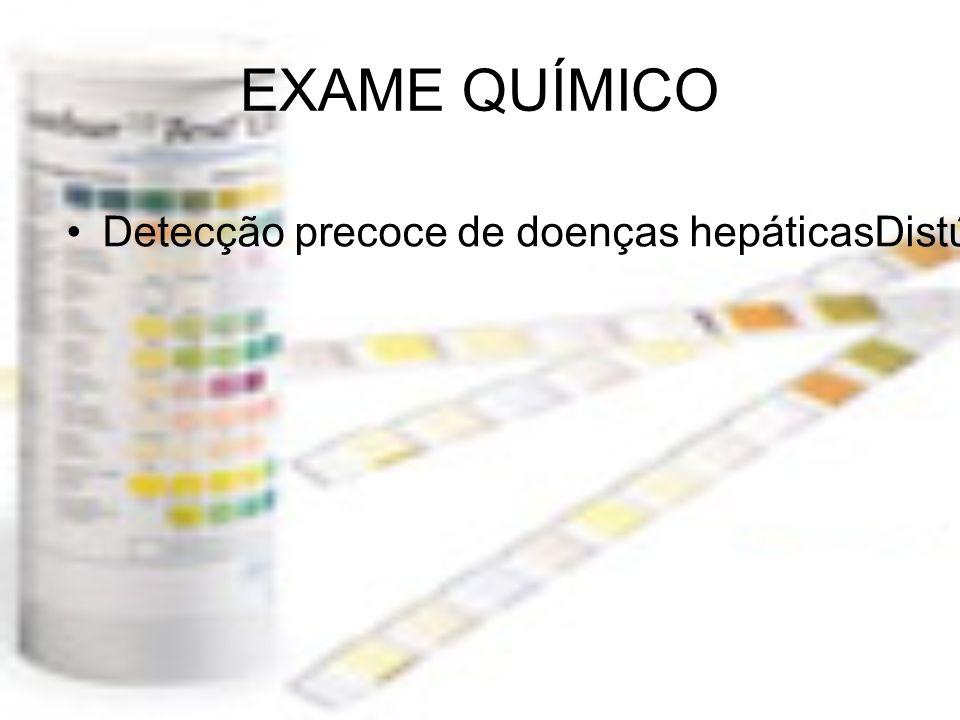 EXAME QUÍMICO Detecção precoce de doenças hepáticasDistúrbios hemolíticos