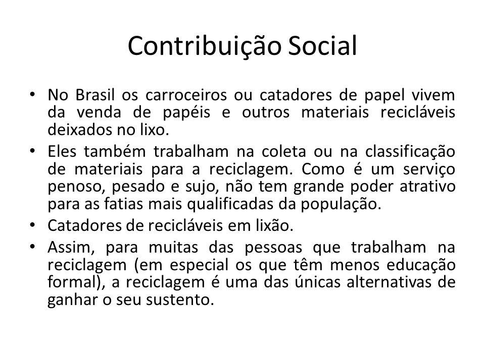 Contribuição Social No Brasil os carroceiros ou catadores de papel vivem da venda de papéis e outros materiais recicláveis deixados no lixo.