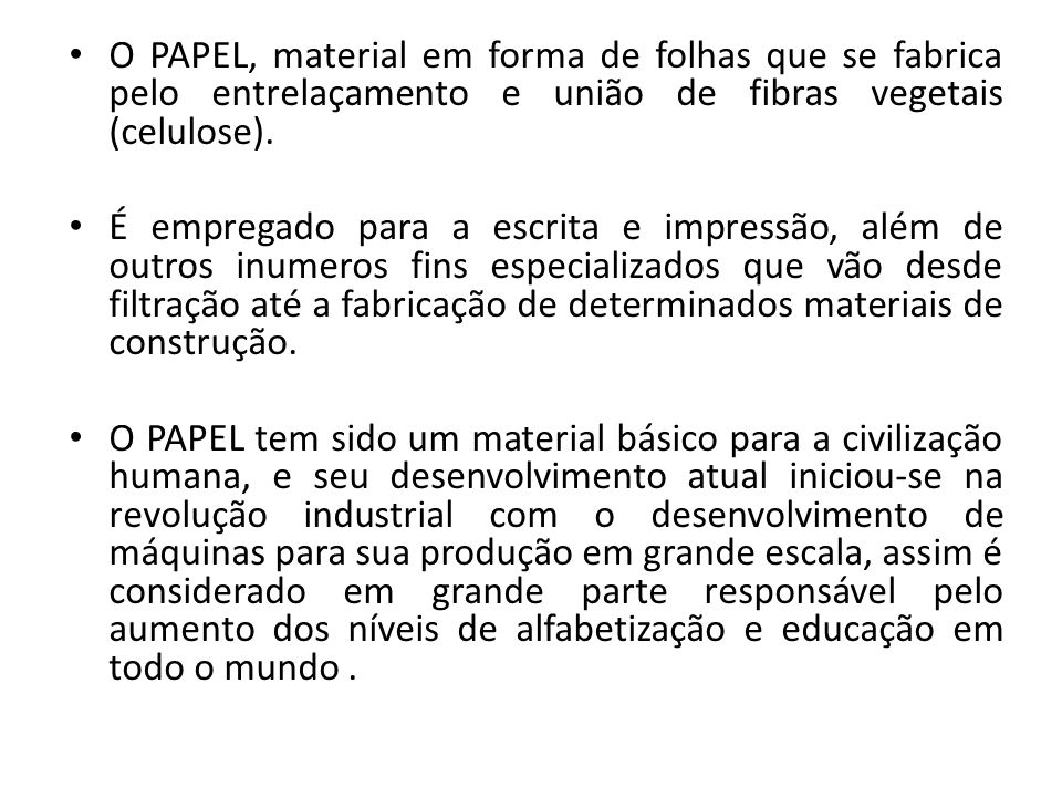 O PAPEL, material em forma de folhas que se fabrica pelo entrelaçamento e união de fibras vegetais (celulose).
