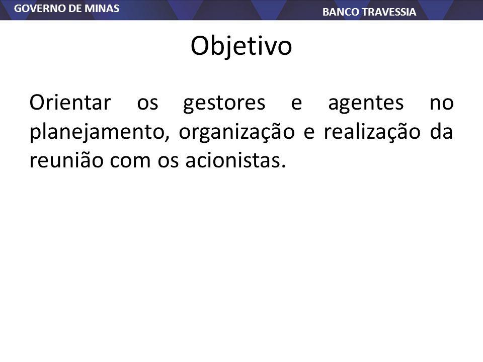 Objetivo Orientar os gestores e agentes no planejamento, organização e realização da reunião com os acionistas.