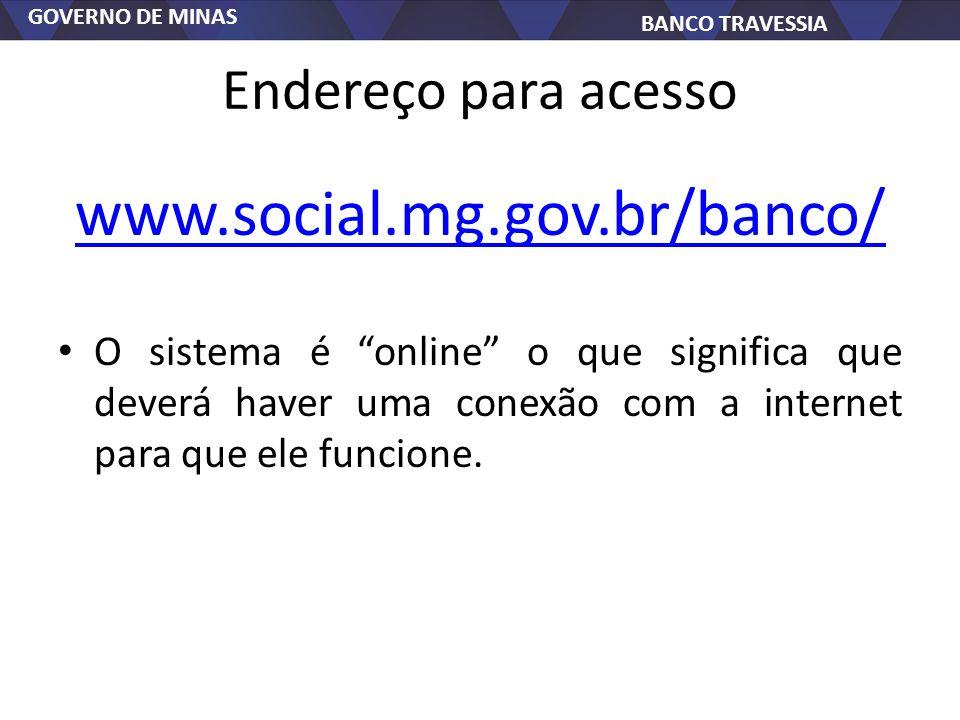 www.social.mg.gov.br/banco/ Endereço para acesso