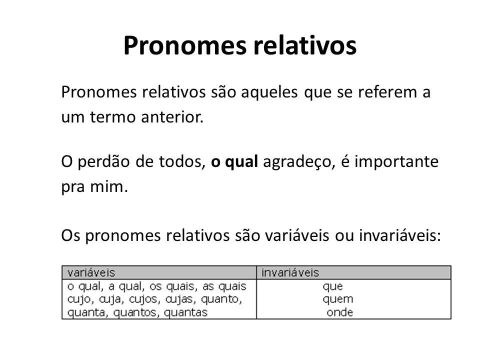 Pronomes relativos Pronomes relativos são aqueles que se referem a