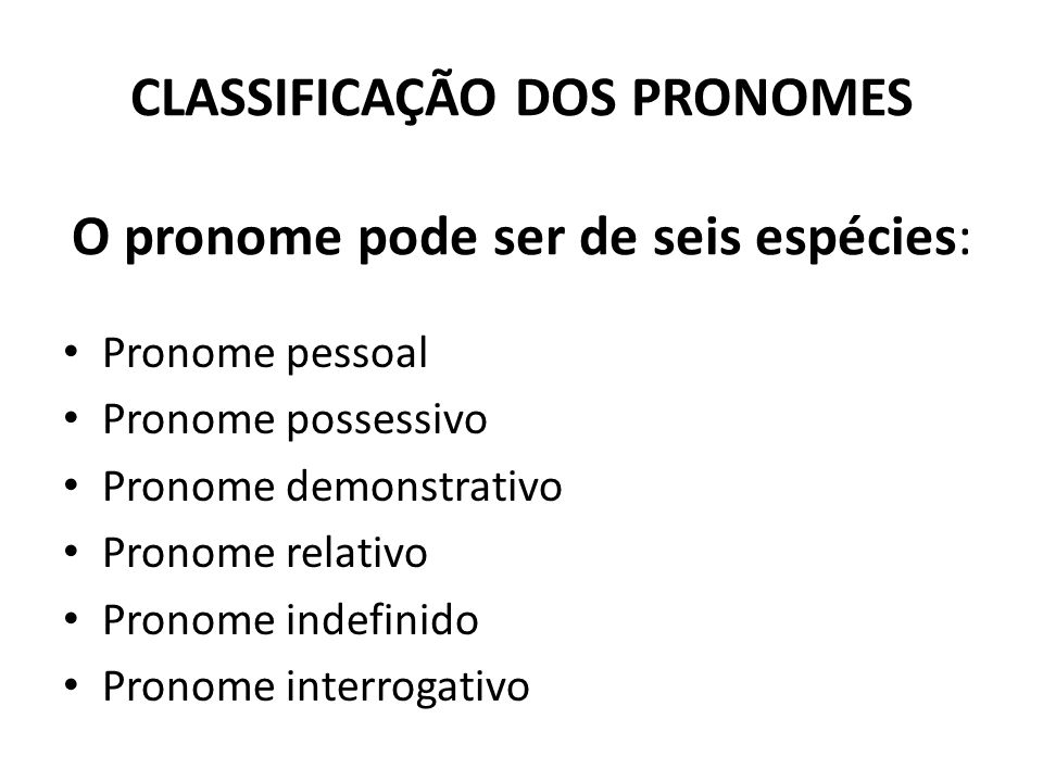 CLASSIFICAÇÃO DOS PRONOMES O pronome pode ser de seis espécies: