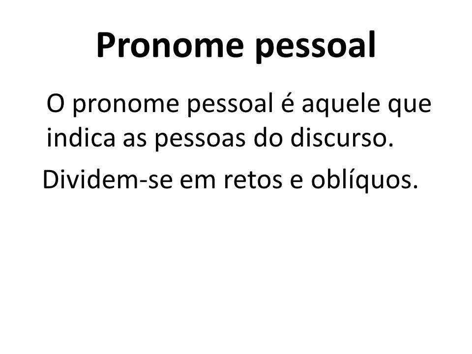 Pronome pessoal Dividem-se em retos e oblíquos.