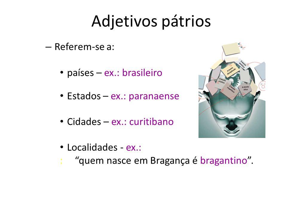 Adjetivos pátrios Referem-se a: países – ex.: brasileiro