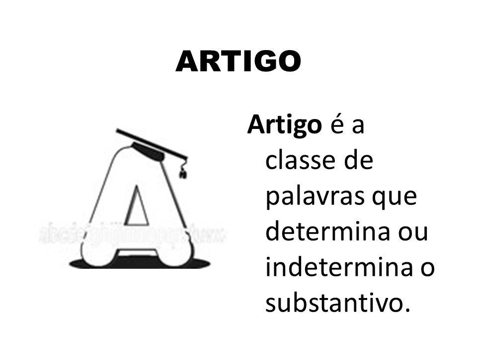 ARTIGO Artigo é a classe de palavras que determina ou indetermina o substantivo.