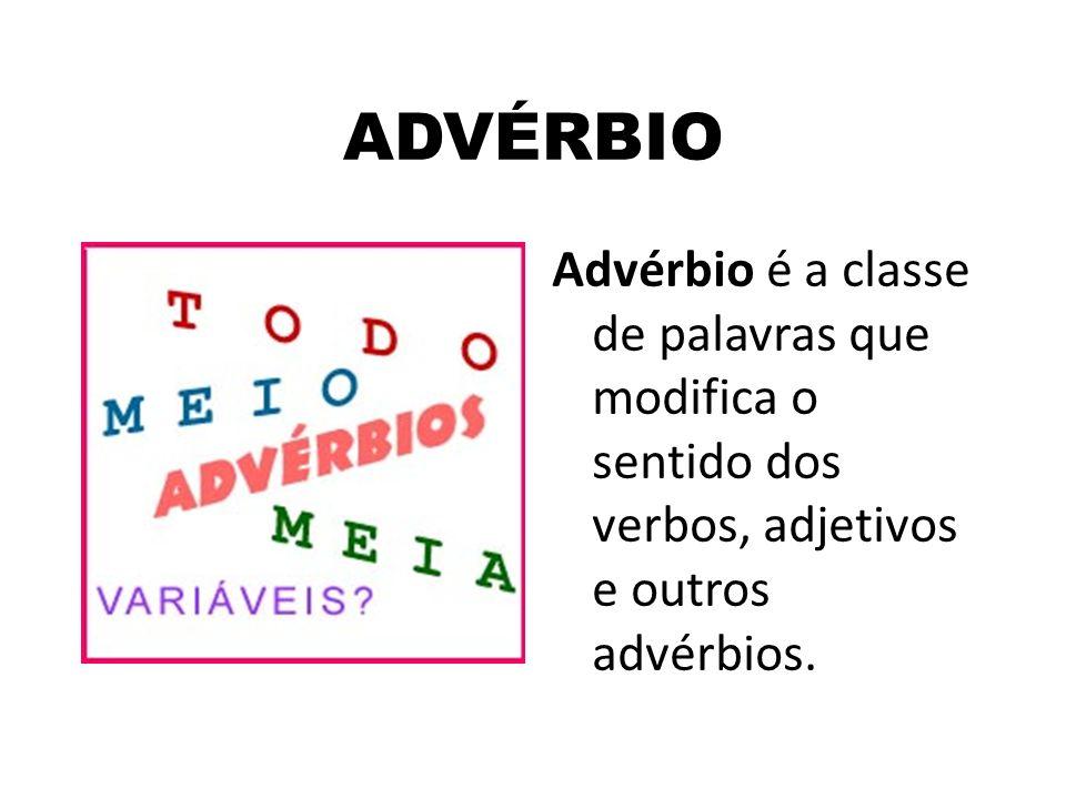 ADVÉRBIOAdvérbio é a classe de palavras que modifica o sentido dos verbos, adjetivos e outros advérbios.