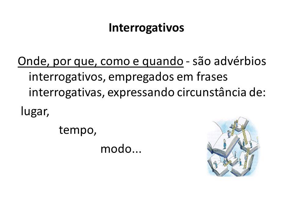 InterrogativosOnde, por que, como e quando - são advérbios interrogativos, empregados em frases interrogativas, expressando circunstância de: