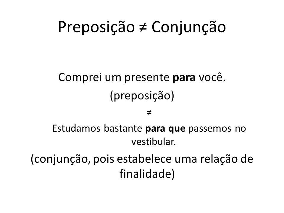 Preposição ≠ Conjunção
