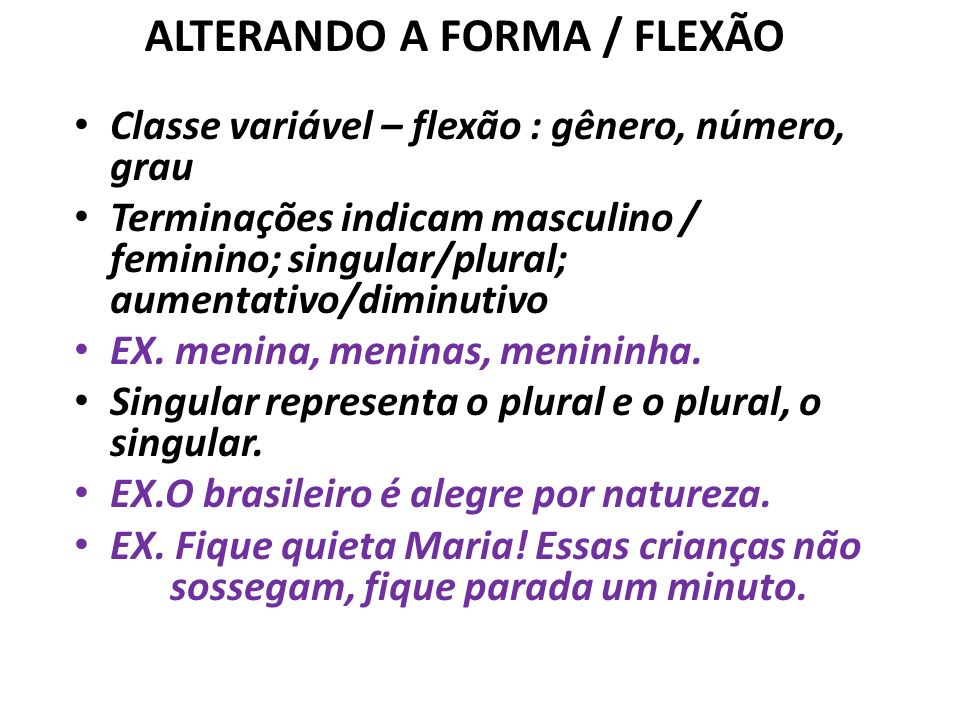 ALTERANDO A FORMA / FLEXÃO
