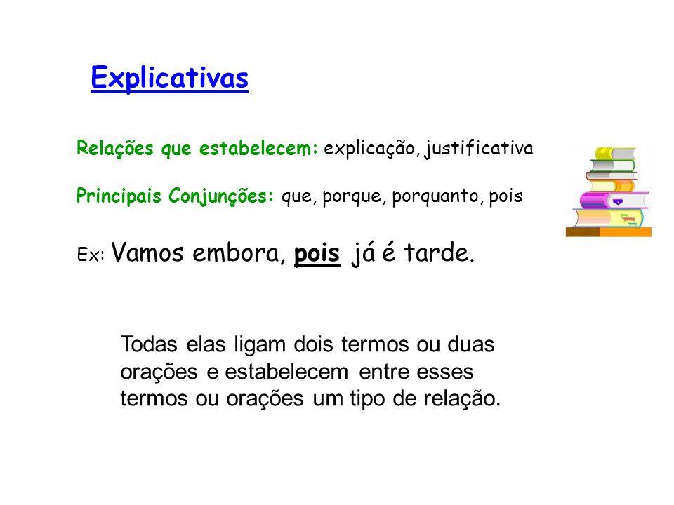 ExplicativasRelações que estabelecem: explicação, justificativa. Principais Conjunções: que, porque, porquanto, pois.