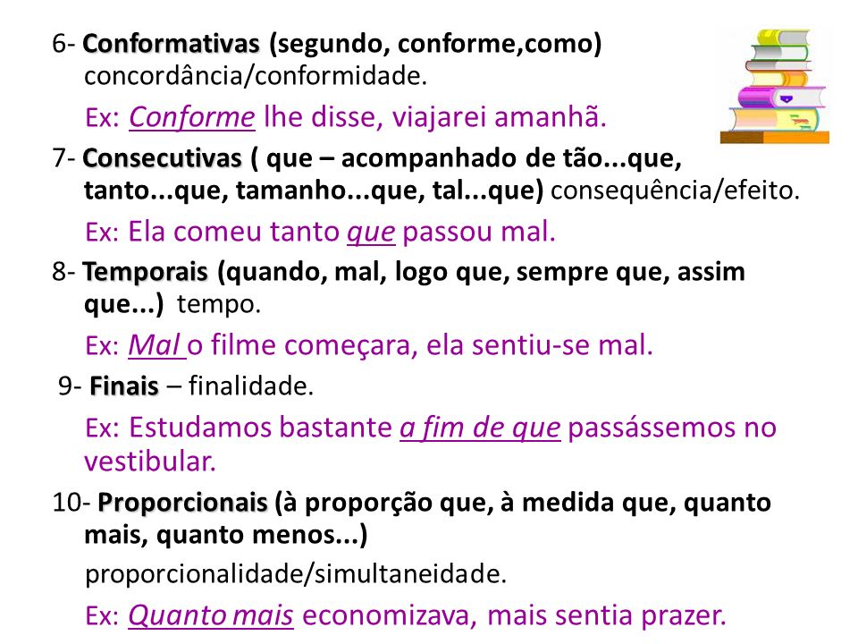 6- Conformativas (segundo, conforme,como) concordância/conformidade.