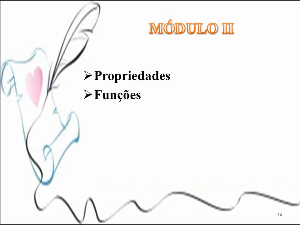 MÓDULO II Propriedades Funções