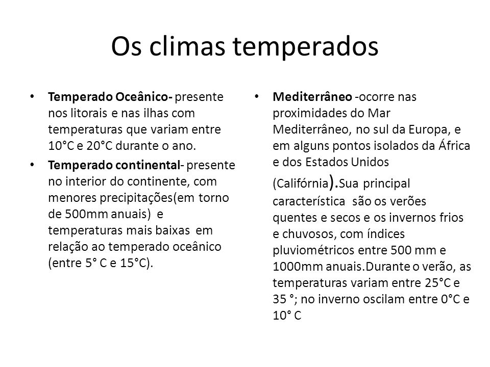Os climas temperados Temperado Oceânico- presente nos litorais e nas ilhas com temperaturas que variam entre 10°C e 20°C durante o ano.