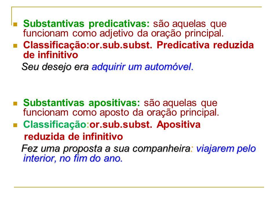 Substantivas predicativas: são aquelas que funcionam como adjetivo da oração principal.