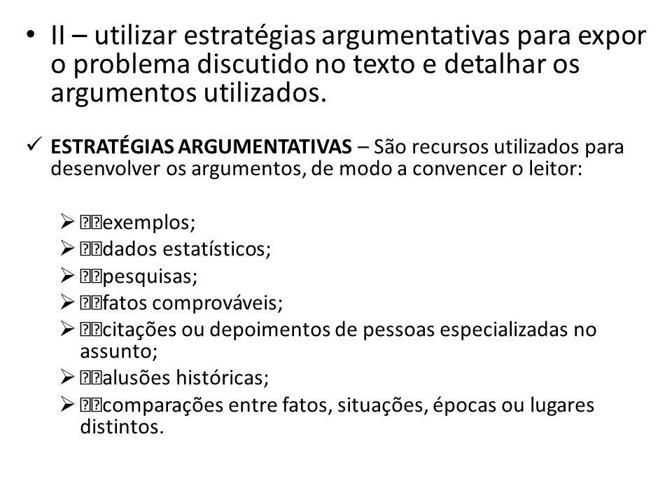 II – utilizar estratégias argumentativas para expor o problema discutido no texto e detalhar os argumentos utilizados.