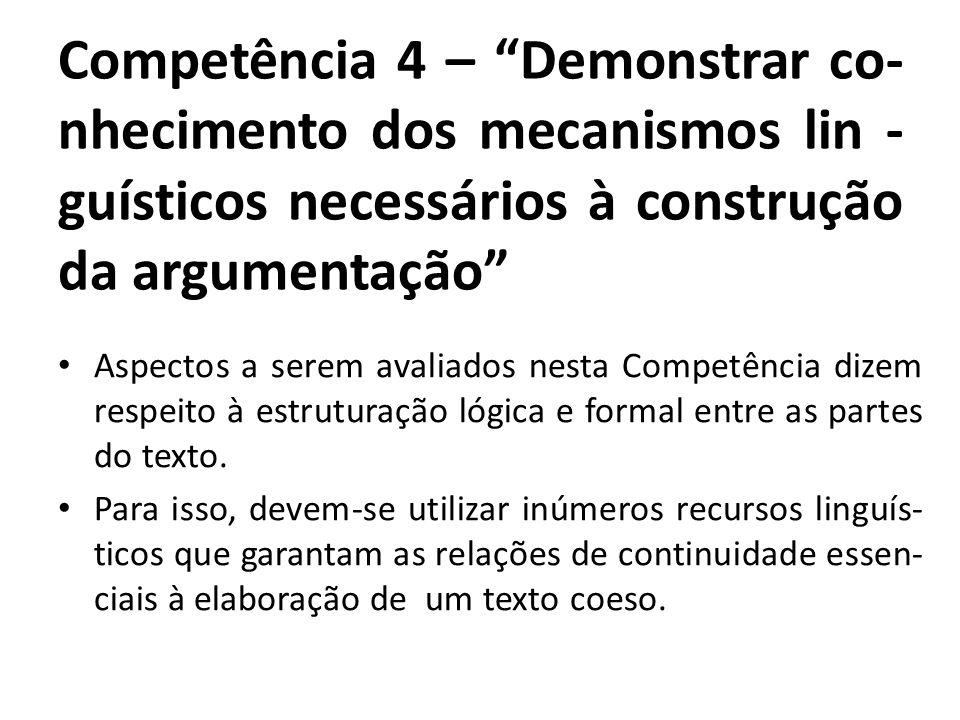 Competência 4 – Demonstrar co- nhecimento dos mecanismos lin -guísticos necessários à construção da argumentação