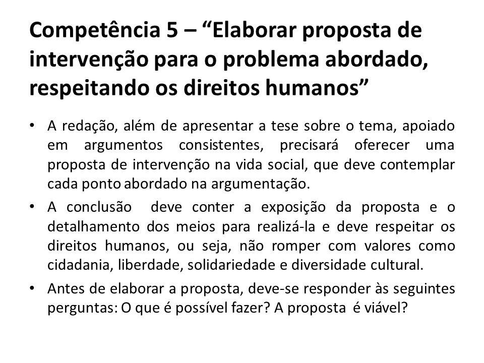 Competência 5 – Elaborar proposta de intervenção para o problema abordado, respeitando os direitos humanos