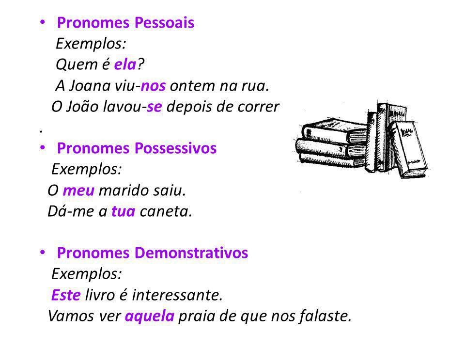 Pronomes Pessoais Exemplos: Quem é ela A Joana viu-nos ontem na rua. O João lavou-se depois de correr.