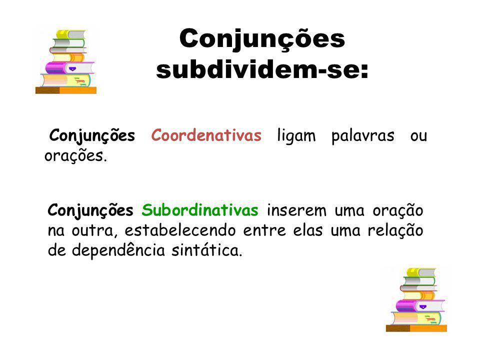 Conjunções subdividem-se: