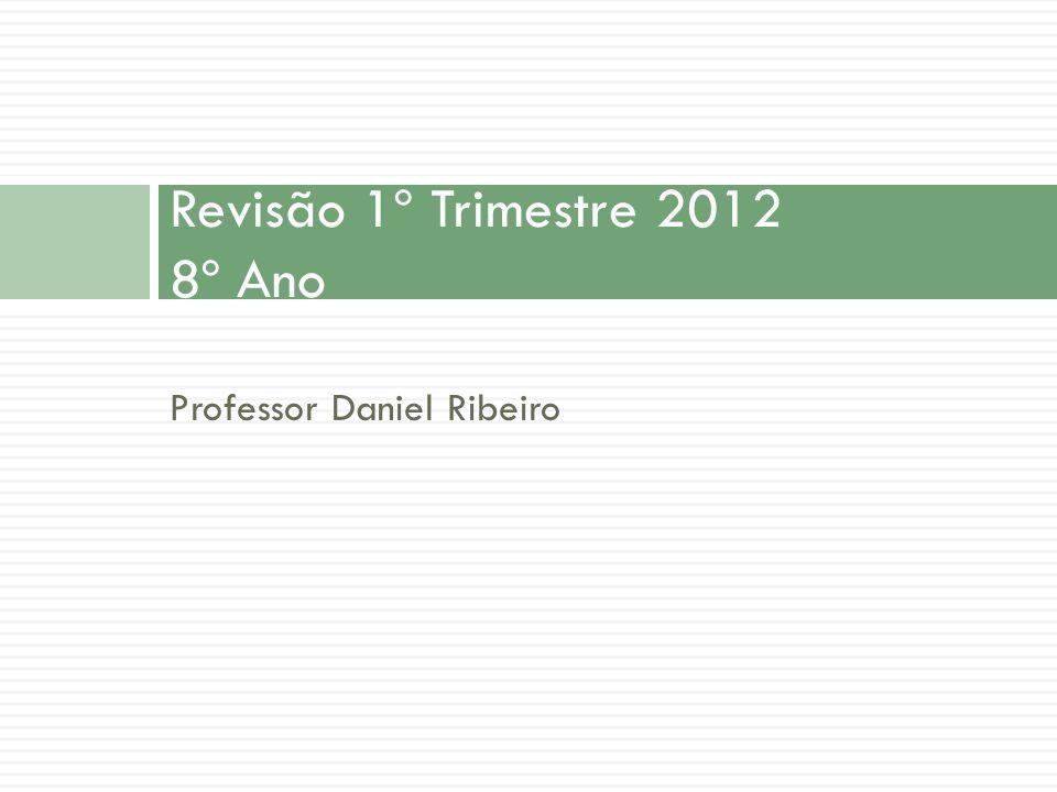 Revisão 1º Trimestre 2012 8º Ano