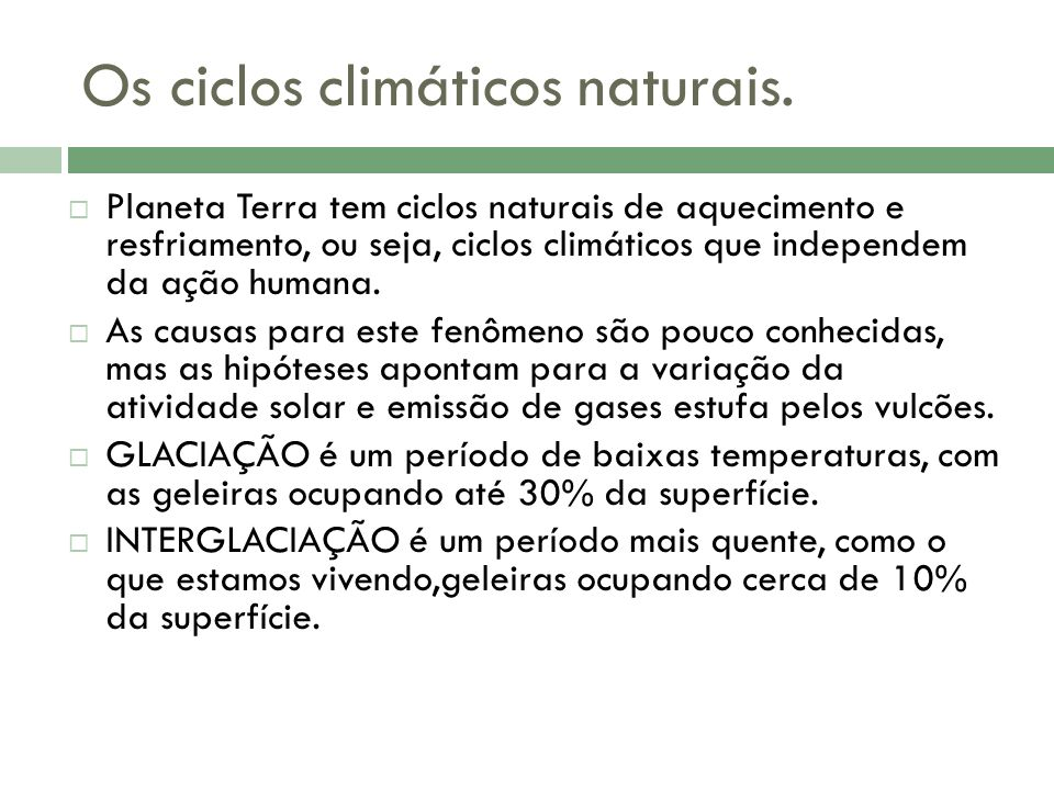 Os ciclos climáticos naturais.