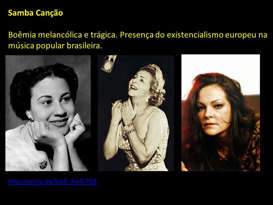 Samba Canção Boêmia melancólica e trágica. Presença do existencialismo europeu na música popular brasileira.