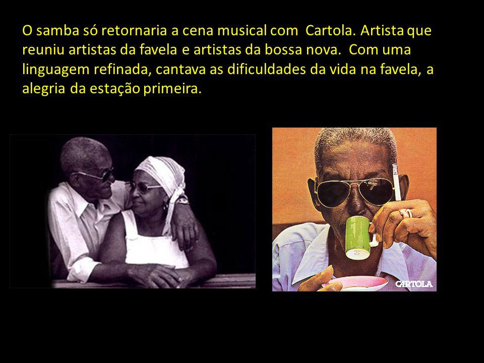 O samba só retornaria a cena musical com Cartola
