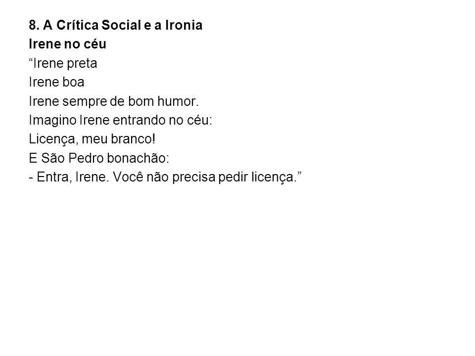8. A Crítica Social e a Ironia Irene no céu Irene preta Irene boa Irene sempre de bom humor.