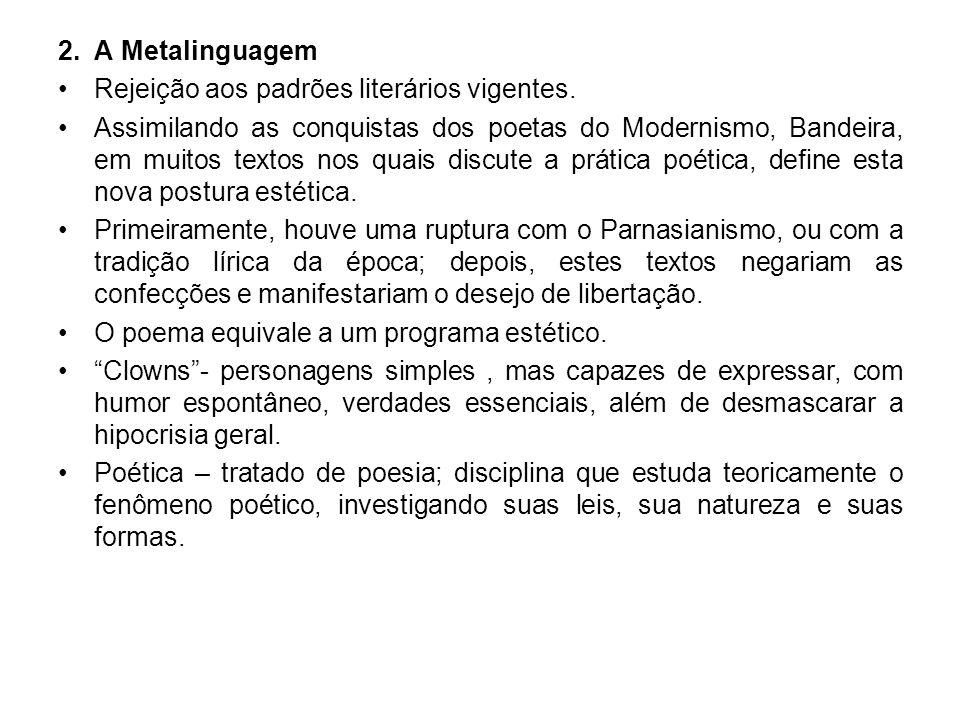 2. A Metalinguagem Rejeição aos padrões literários vigentes.