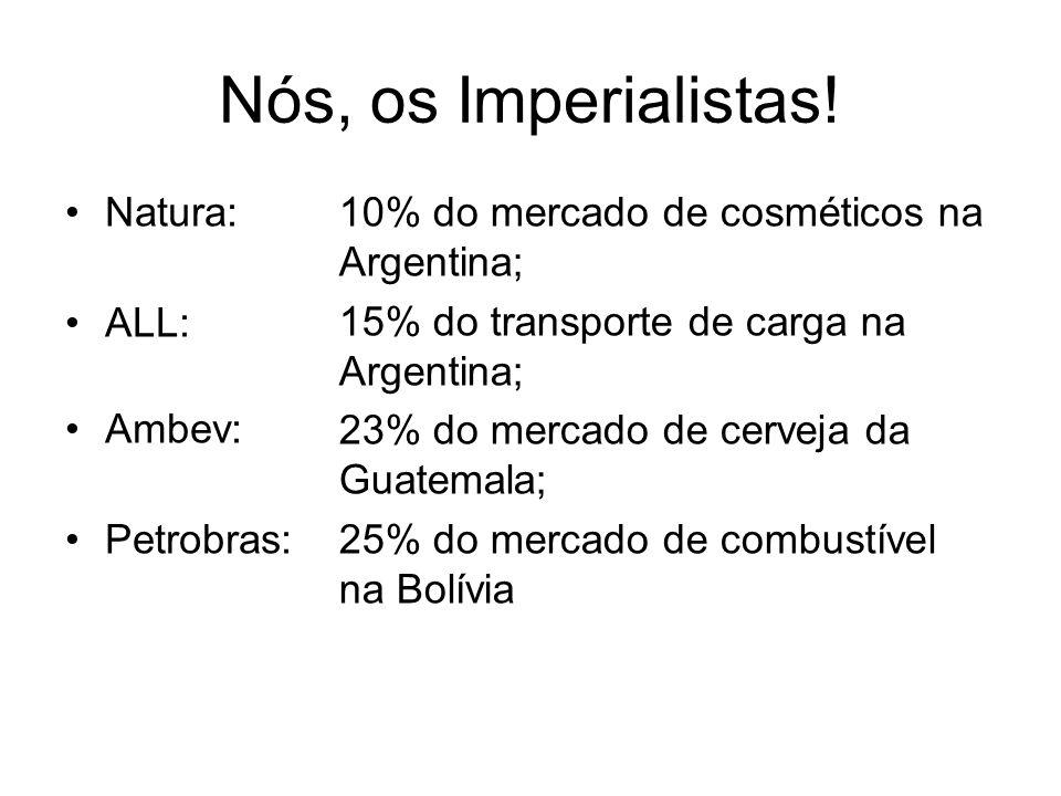 Nós, os Imperialistas! Natura: ALL: Ambev: Petrobras: