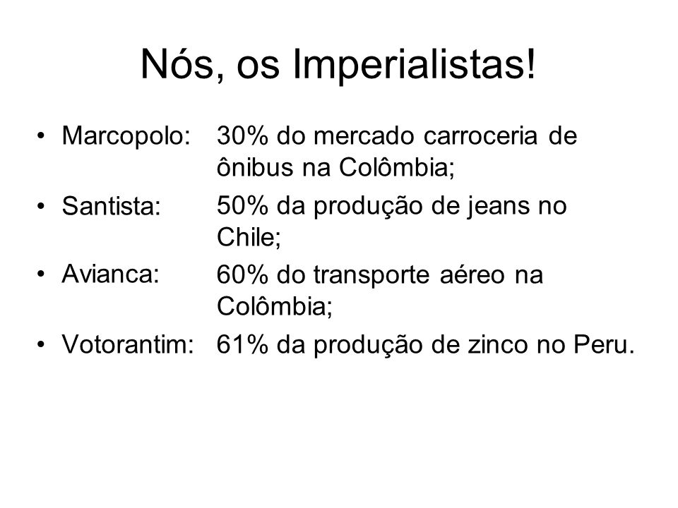 Nós, os Imperialistas! Marcopolo: Santista: Avianca: Votorantim: