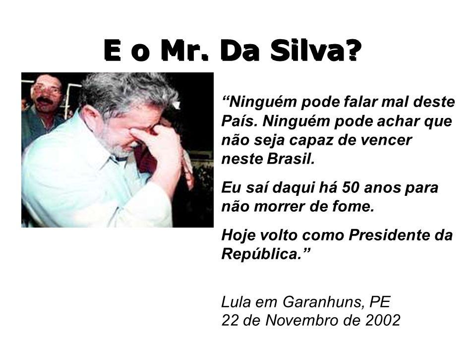 E o Mr. Da Silva Ninguém pode falar mal deste País. Ninguém pode achar que não seja capaz de vencer neste Brasil.