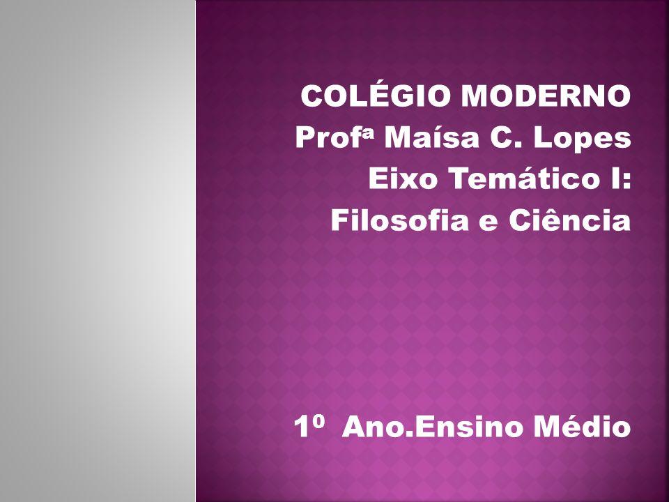 COLÉGIO MODERNO Profa Maísa C. Lopes Eixo Temático I: Filosofia e Ciência 10 Ano.Ensino Médio