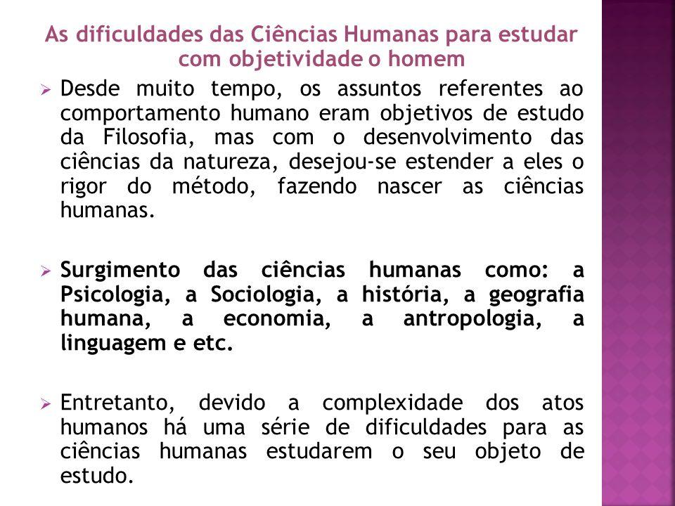 As dificuldades das Ciências Humanas para estudar com objetividade o homem