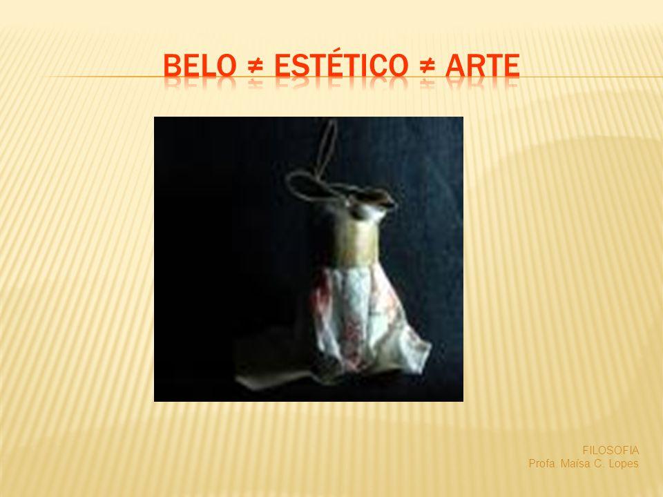 Belo ≠ Estético ≠ Arte FILOSOFIA Profa.