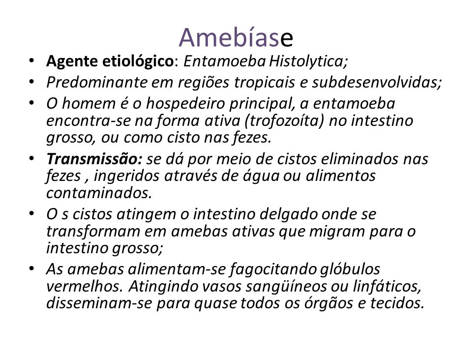 Amebíase Agente etiológico: Entamoeba Histolytica;