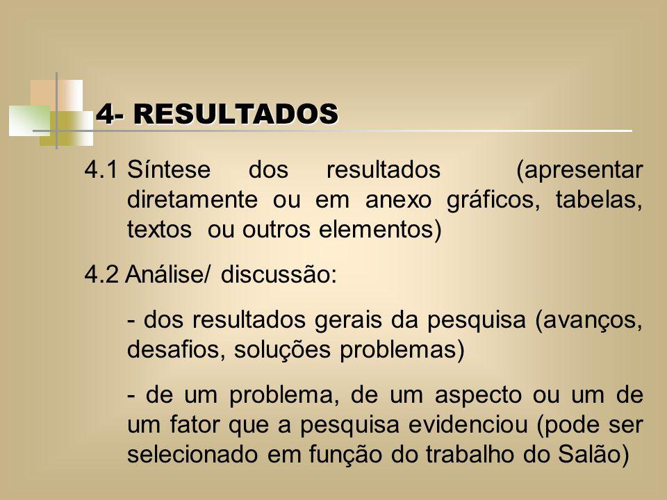 4- RESULTADOS 4.1 Síntese dos resultados (apresentar diretamente ou em anexo gráficos, tabelas, textos ou outros elementos)