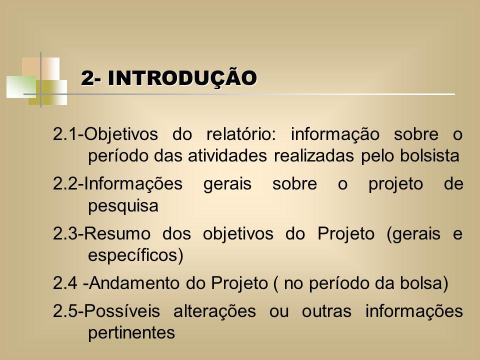 2- INTRODUÇÃO 2.1-Objetivos do relatório: informação sobre o período das atividades realizadas pelo bolsista.