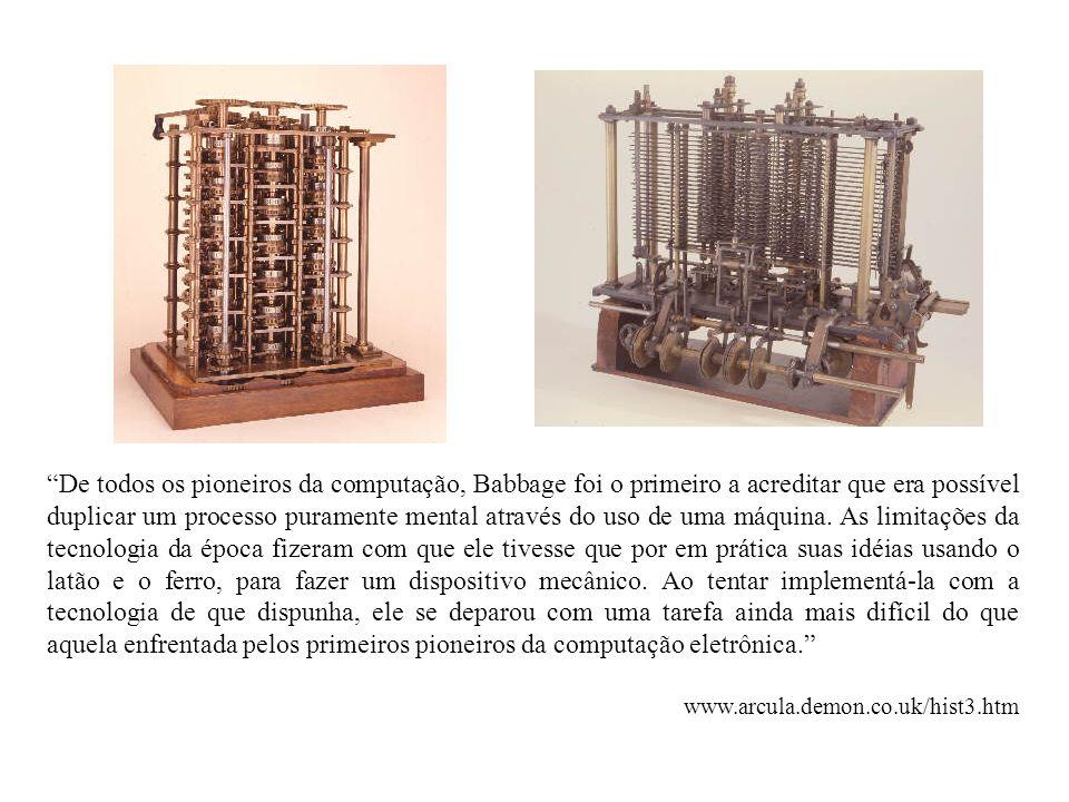 De todos os pioneiros da computação, Babbage foi o primeiro a acreditar que era possível duplicar um processo puramente mental através do uso de uma máquina. As limitações da tecnologia da época fizeram com que ele tivesse que por em prática suas idéias usando o latão e o ferro, para fazer um dispositivo mecânico. Ao tentar implementá-la com a tecnologia de que dispunha, ele se deparou com uma tarefa ainda mais difícil do que aquela enfrentada pelos primeiros pioneiros da computação eletrônica.