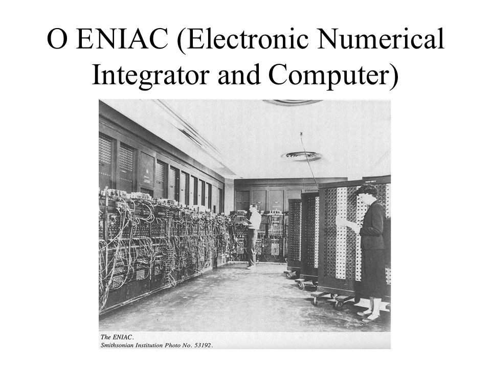 O E NIAC (Electronic Numerical Integrator and Computer)