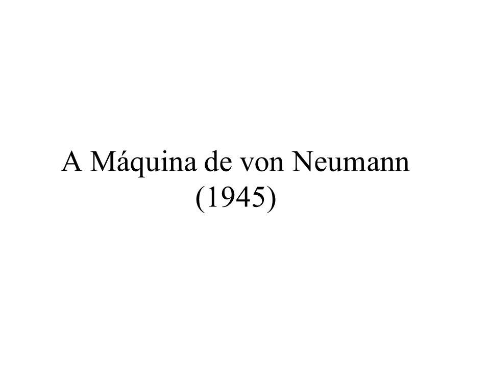 A Máquina de von Neumann (1945)