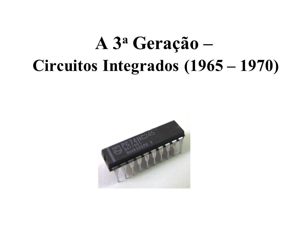 A 3a Geração – Circuitos Integrados (1965 – 1970)